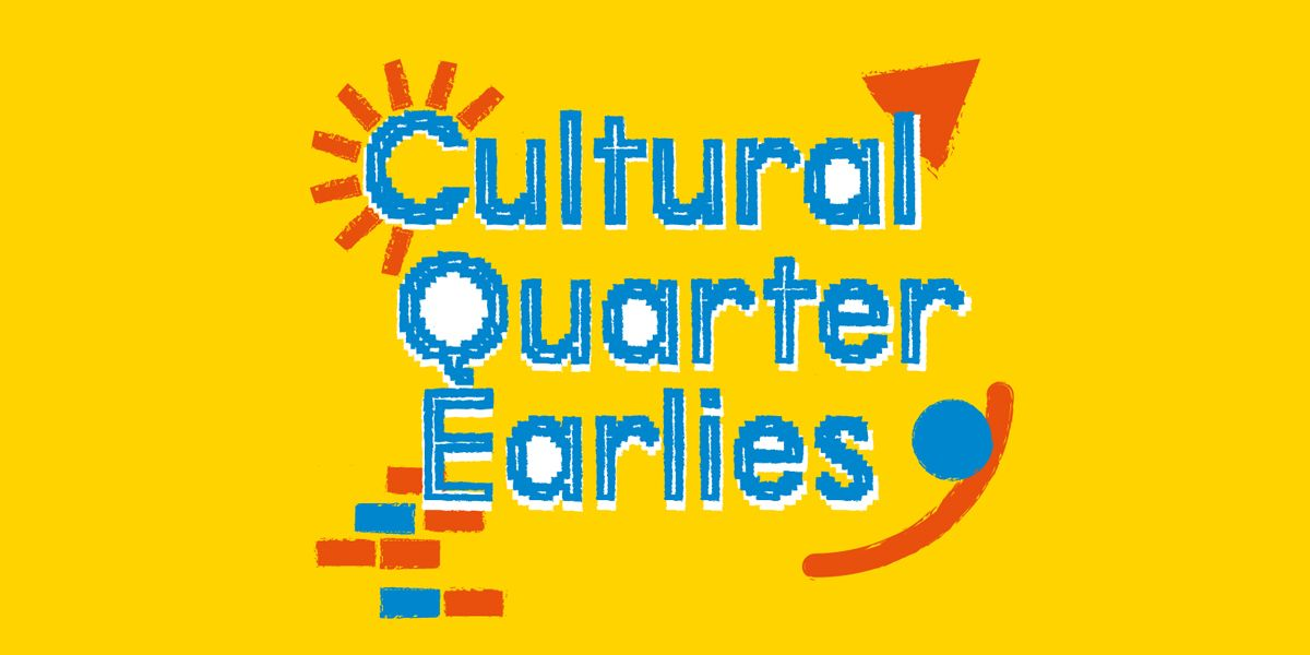 Cultural Quarter Earlies