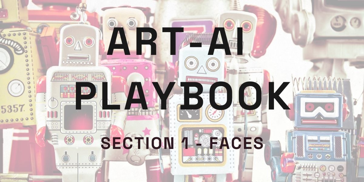 An image of toy robots overlaid with the text:Art-AI Playbook Section 1 Faces